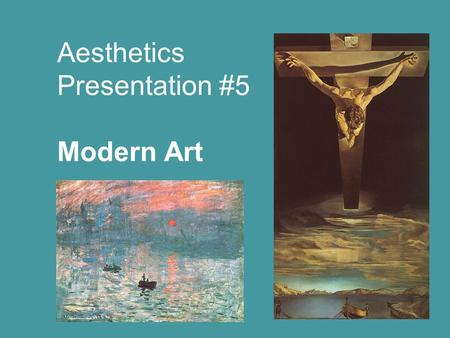 Aesthetics Presentation #5 Modern Art. Impressionism the birth of Modern Art Impressionism begins in the mid-1800's in Europe It is a revolutionary movement.