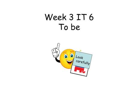 Look carefully Week 3 IT 6 To be. This teacher led activity focuses on the verb 'to be'. The slide show introduces 'I am', 'he/she/it is', and 'they are'