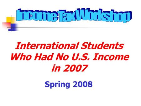 International Students Who Had No U.S. Income in 2007 Spring 2008.