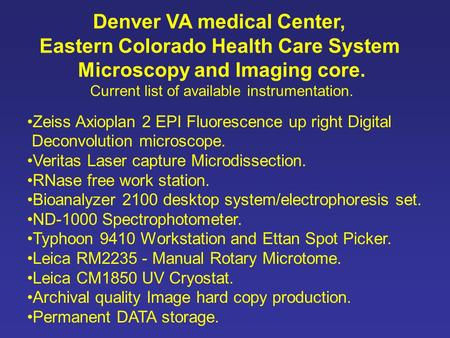 Denver VA medical Center, Eastern Colorado Health Care System Microscopy and Imaging core. Current list of available instrumentation. Zeiss Axioplan 2.