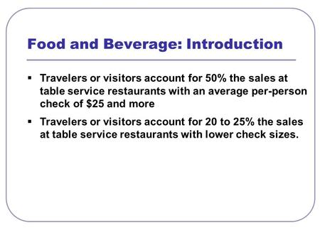  Travelers or visitors account for 50% the sales at table service restaurants with an average per-person check of $25 and more  Travelers or visitors.
