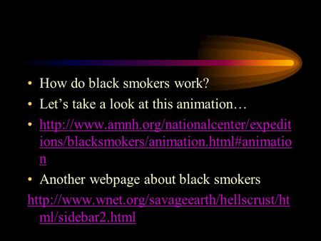 How do black smokers work? Let's take a look at this animation…  ions/blacksmokers/animation.html#animatio nhttp://www.amnh.org/nationalcenter/expedit.