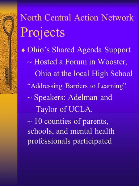 "North Central Action Network Projects  Ohio's Shared Agenda Support ~ Hosted a Forum in Wooster, Ohio at the local High School ""Addressing Barriers to."