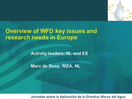 Overview of WFD key issues and research needs in Europe Activity leaders: NL and ES Marc de Rooy, RIZA, NL Jornadas sobre la Aplicación de la Directiva.