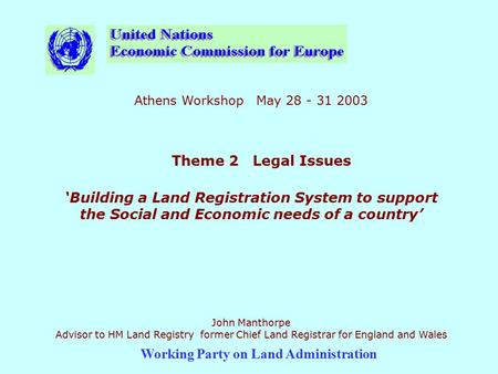 Working Party on Land Administration Athens Workshop May 28 - 31 2003 Theme 2 Legal Issues 'Building a Land Registration System to support the Social and.