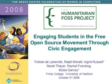 Engaging Students in the Free Open Source Movement Through Civic Engagement Trishan de Lanerolle, Ralph Morelli, Ingrid Russell* Sarah Thayer, Rachel Foecking,