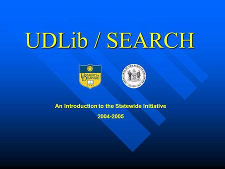 UDLib / SEARCH An Introduction to the Statewide Initiative 2004-2005.