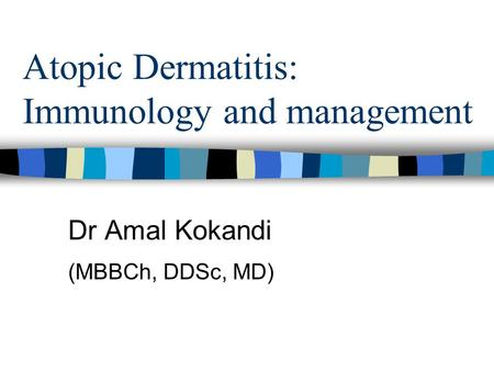 Atopic Dermatitis: Immunology and management Dr Amal Kokandi (MBBCh, DDSc, MD)