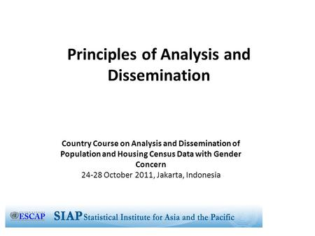 Principles of Analysis and Dissemination Country Course on Analysis and Dissemination of Population and Housing Census Data with Gender Concern 24-28 October.