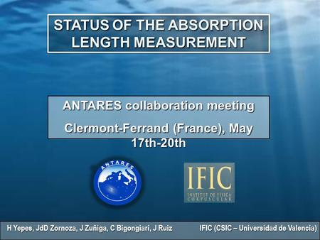 STATUS OF THE ABSORPTION LENGTH MEASUREMENT ANTARES collaboration meeting Clermont-Ferrand (France), May 17th-20th 1 H Yepes, JdD Zornoza, J Zuñiga, C.