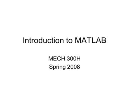 Introduction to MATLAB MECH 300H Spring 2008. Starting of MATLAB.