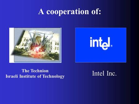 The Technion Israeli Institute of Technology Intel Inc. A cooperation of: