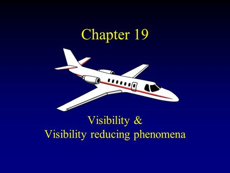 Chapter 19 Visibility & Visibility reducing phenomena.