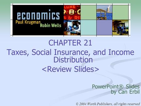 CHAPTER 21 Taxes, Social Insurance, and Income Distribution PowerPoint® Slides by Can Erbil © 2004 Worth Publishers, all rights reserved.