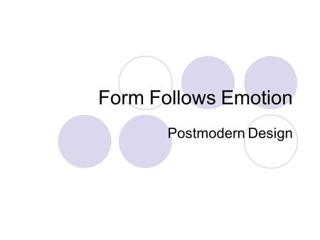 Form Follows Emotion Postmodern Design. Postmodernism Postmodernism aims to embrace diversity and contradiction, thus rejects the distinction between.