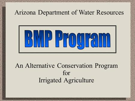 An Alternative Conservation Program for Irrigated Agriculture Arizona Department of Water Resources.