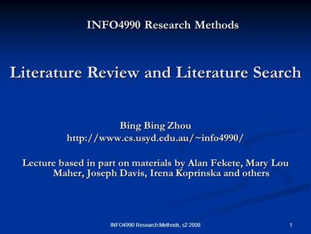 1INFO4990 Research Methods, s2 2008 INFO4990 Research Methods Bing Bing Zhou  Lecture based in part on materials by.