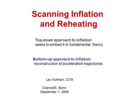 Scanning Inflation and Reheating Bottom-up approach to inflation: reconstruction of acceleration trajectories Top-down approach to inflation: seeks to.
