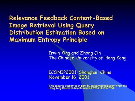 Relevance Feedback Content-Based Image Retrieval Using Query Distribution Estimation Based on Maximum Entropy Principle Irwin King and Zhong Jin The Chinese.
