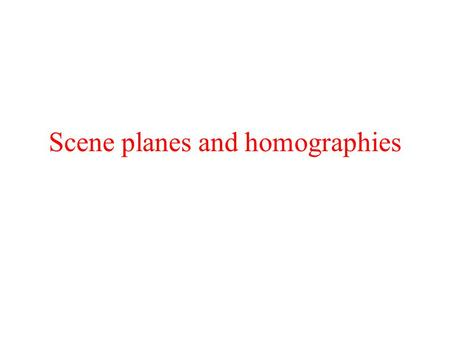 Scene planes and homographies. Homographies given the plane and vice versa.