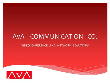 AVA COMMUNICATION CO. VİDEOCONFERENCE AND NETWORK SOLUTIONS.