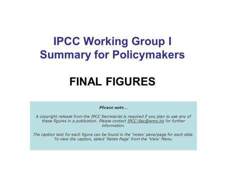IPCC Working Group I Summary for Policymakers FINAL FIGURES Please note … A copyright release from the IPCC Secretariat is required if you plan to use.