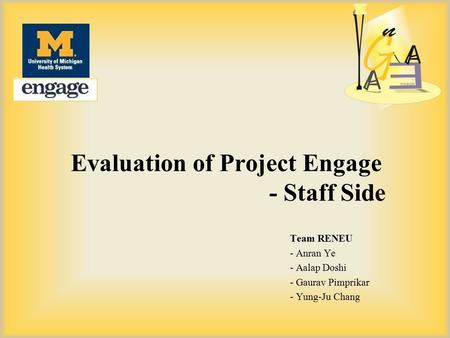 Evaluation of Project Engage - Staff Side Team RENEU - Anran Ye - Aalap Doshi - Gaurav Pimprikar - Yung-Ju Chang.