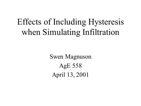 Effects of Including Hysteresis when Simulating Infiltration Swen Magnuson AgE 558 April 13, 2001.