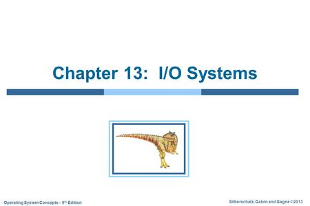 Silberschatz, Galvin and Gagne ©2013 Operating System Concepts – 9 th Edition Chapter 13: I/O Systems.