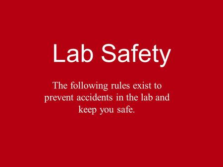 Lab Safety The following rules exist to prevent accidents in the lab and keep you safe.