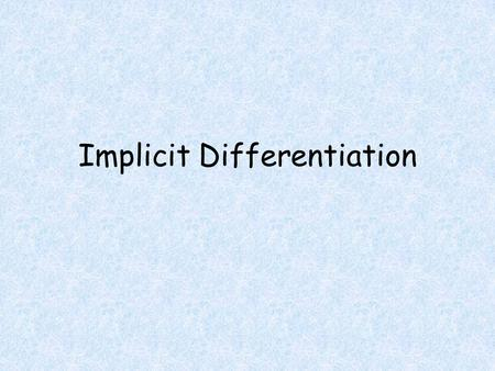 Implicit Differentiation. Objectives Students will be able to Calculate derivative of function defined implicitly. Determine the slope of the tangent.
