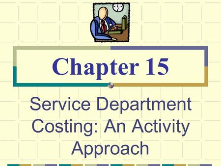 Service Department Costing: An Activity Approach