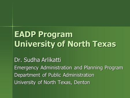 EADP Program University of North Texas Dr. Sudha Arlikatti Emergency Administration and Planning Program Department of Public Administration University.