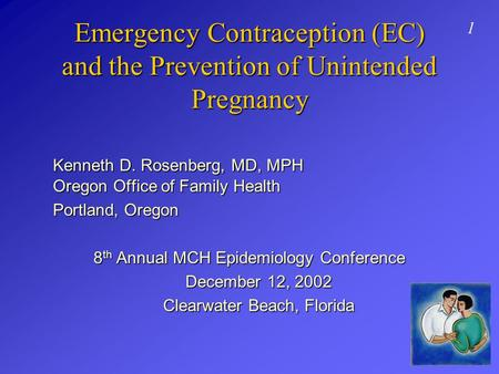 Emergency Contraception (EC) and the Prevention of Unintended Pregnancy Kenneth D. Rosenberg, MD, MPH Oregon Office of Family Health Portland, Oregon 8.