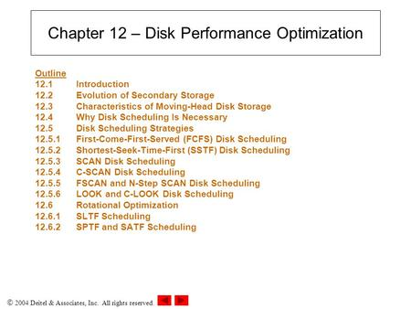 2004 Deitel & Associates, Inc. All rights reserved. Chapter 12 – Disk Performance Optimization Outline 12.1 Introduction 12.2Evolution of Secondary Storage.