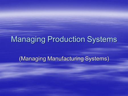 Managing Production Systems (Managing Manufacturing Systems)
