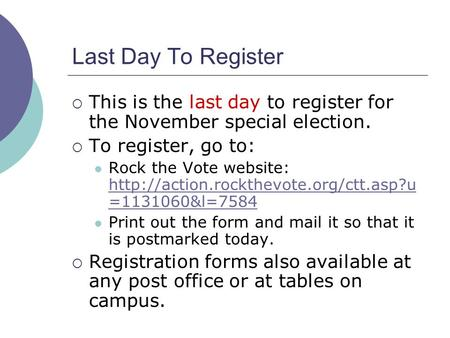 Last Day To Register  This is the last day to register for the November special election.  To register, go to: Rock the Vote website: