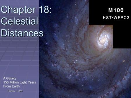 February 14, 2006 Astronomy 2010 1 Chapter 18: Celestial Distances A Galaxy 150 Million Light Years From Earth.