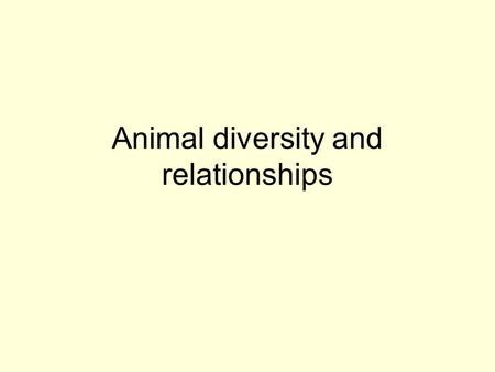 "Animal diversity and relationships. Living forms At least 30 phyla But only x ""important"" ones Importance = numerous, ecologically important, and fit."