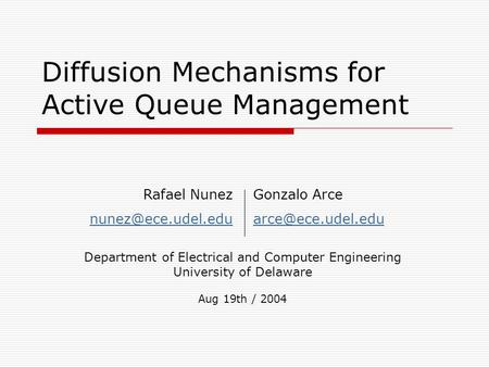 Diffusion Mechanisms for Active Queue Management Department of Electrical and Computer Engineering University of Delaware Aug 19th / 2004 Rafael Nunez.