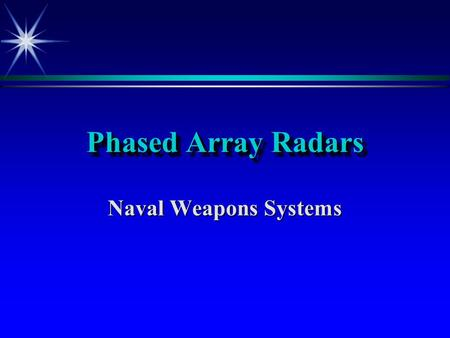 Phased Array Radars Naval Weapons Systems. Limitations of Mechanical Scanning Radars  Positioning Antenna is SLOW  Reduced reaction times  Blind Sided!