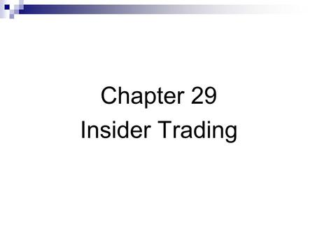 Chapter 29 Insider Trading. Insider Trading: Definition Inside information is material information that is not available to public traders. Material information.