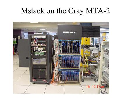 Mstack on the Cray MTA-2. What is Mstack? (1) Written by Daniel M. Pressel of the US Army Research Lab Small, simple, lightweight, easily portable. Simulates.