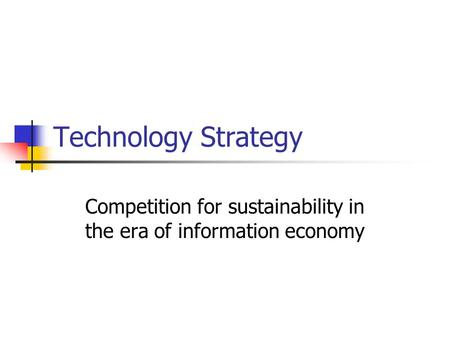 Technology Strategy Competition for sustainability in the era of information economy.