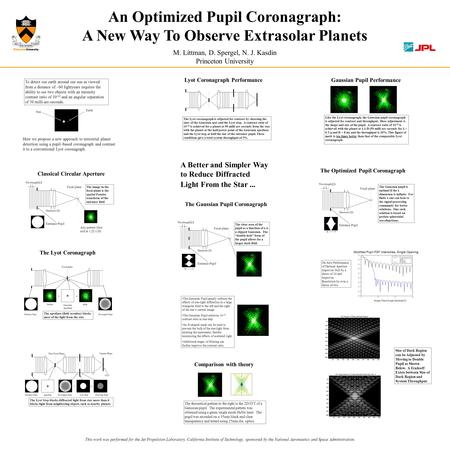 An Optimized Pupil Coronagraph: A New Way To Observe Extrasolar Planets This work was performed for the Jet Propulsion Laboratory, California Institute.