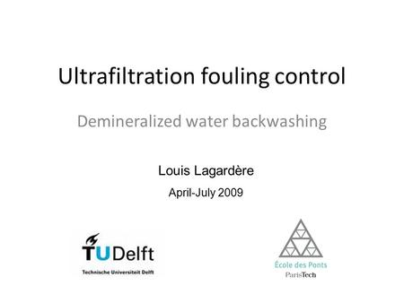 Ultrafiltration fouling control Demineralized water backwashing Louis Lagardère April-July 2009.