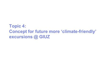 Topic 4: Concept for future more 'climate-friendly' GIUZ.