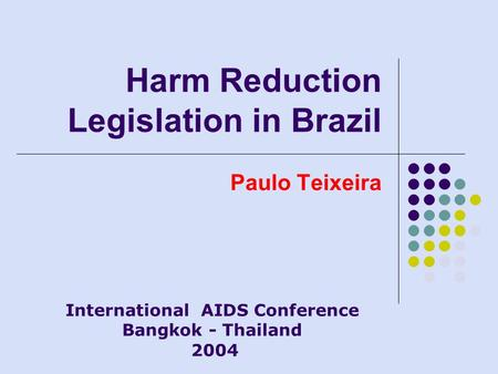 Harm Reduction Legislation in Brazil Paulo Teixeira International AIDS Conference Bangkok - Thailand 2004.