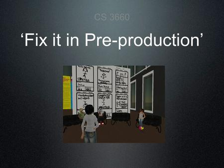 'Fix it in Pre-production' CS 3660. Script Everyone's got one by now right???