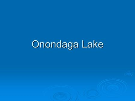 Onondaga Lake. Backround  Onondaga Lake was once a major tourist destination. A long history of pollution quickly led to its decline.  Today it is one.